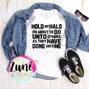 Hold my halo do unto others tee